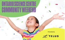 Ontario Science Centre CommunityWeekend